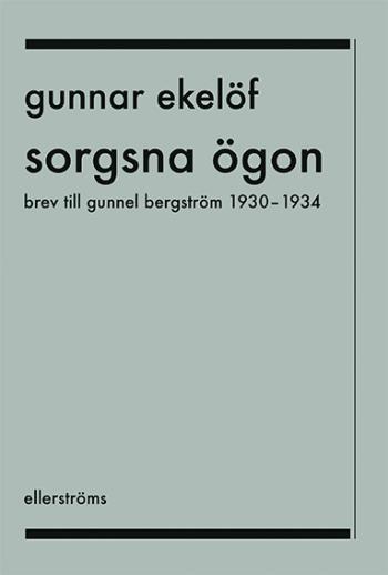 Sorgsna Ögon - Brev Till Gunnel Bergström 1930-1934