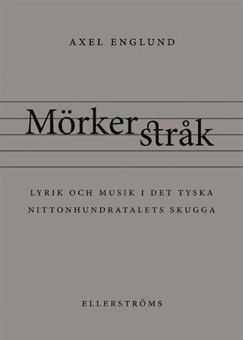 Mörkerstråk - Lyrik Och Musik I Det Tyska Nittonhundratalets Skugga