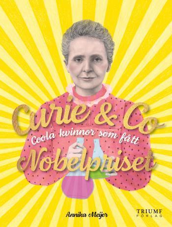 Curie & Co - Coola Kvinnor Som Fått Nobelpriset!