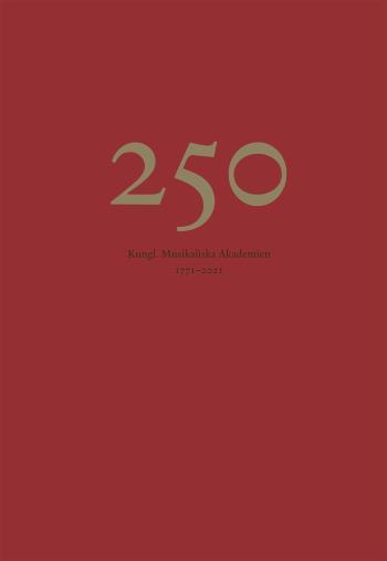 250 - Kungl. Musikaliska Akademien 1771-2021