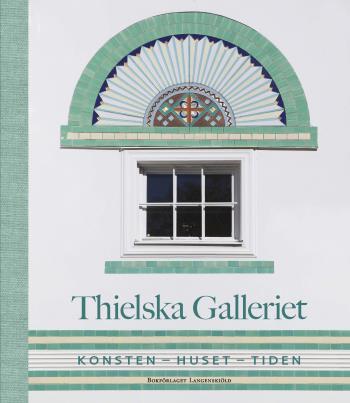 Thielska Galleriet - Konsten - Huset - Tiden