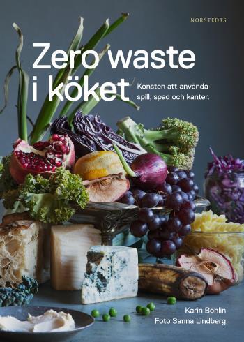 Zero Waste I Köket - Konsten Att Använda Spill, Spad Och Kanter