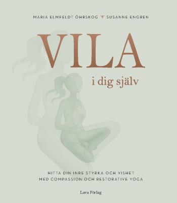 Vila I Dig Själv - Hitta Din Inre Styrka Och Vishet Med Compassion Och Restorative Yoga