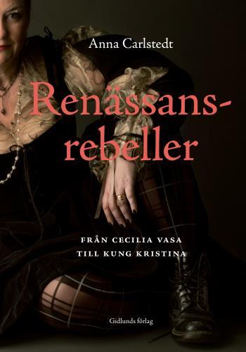 Renässansrebeller - Från Cecilia Vasa Till Kung Kristina