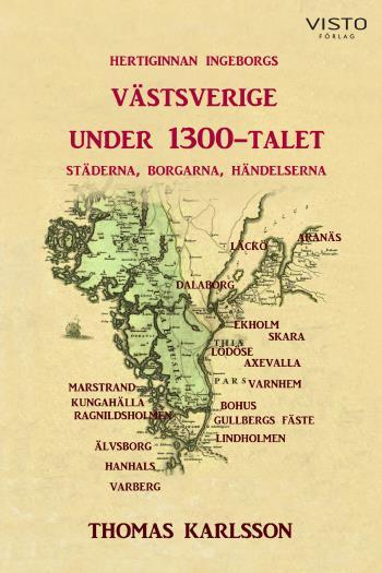 Hertiginnan Ingeborgs Västsverige Under 1300-talet - Städerna, Borgarna, Händelserna