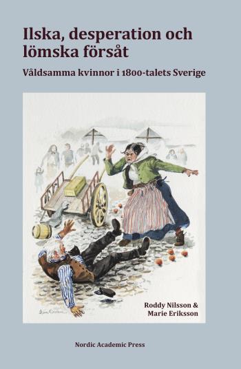 Ilska, Desperation Och Lömska Försåt - Våldsamma Kvinnor I 1800-talets Sverige