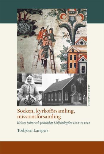 Socken, Kyrkoförsamling, Missionsförsamling - Kristen Kultur Och Gemenskap I Siljansbygden 1862 - Ca 1920