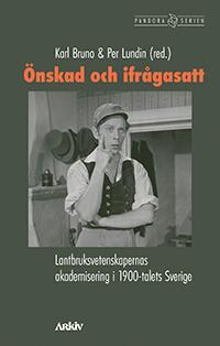 Önskad Och Ifrågasatt - Lantbruksvetenskapernas Akademisering I 1900-talets Sverige