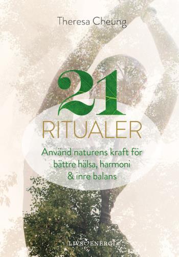 21 Ritualer - Använd Naturens Kraft För Bättre Hälsa, Harmoni & Inre Balans