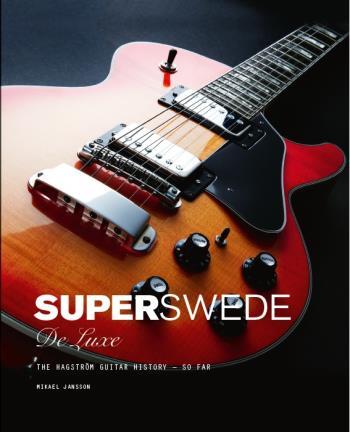 Super Swede Deluxe - The Hagström Guitar History - So Far