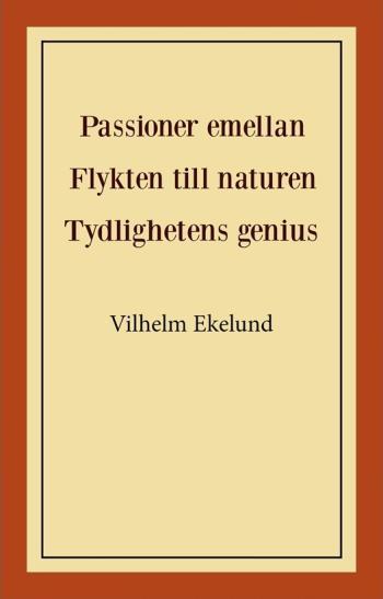 Passioner Emellan ; Flykten Till Naturen ; Tydlighetens Genius