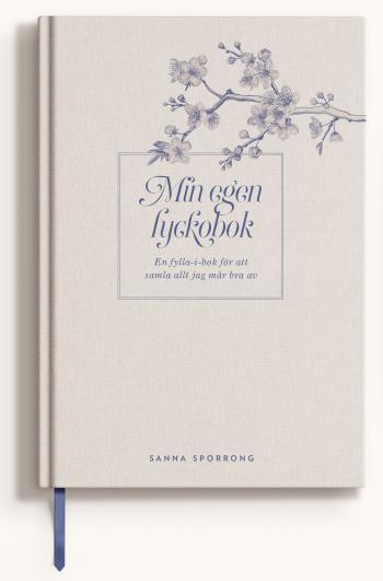 Min Egen Lyckobok - En Fylla-i-bok För Att Samla Allt Jag Mår Bra Av
