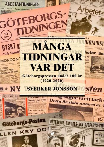 Många Tidningar Var Det -göteborgspressen Under 100 År (1920-2020)