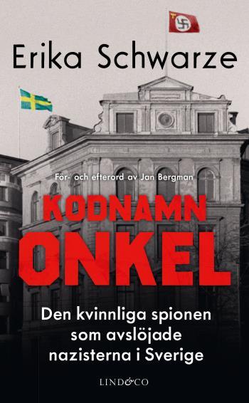Kodnamn Onkel - Den Kvinnliga Spionen Som Avslöjade Nazisterna I Sverige