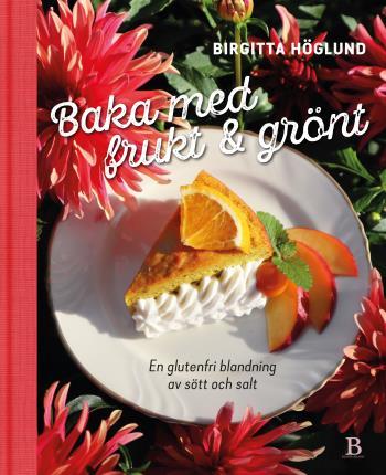 Baka Med Frukt & Grönt - En Glutenfri Blandning Av Sött Och Salt