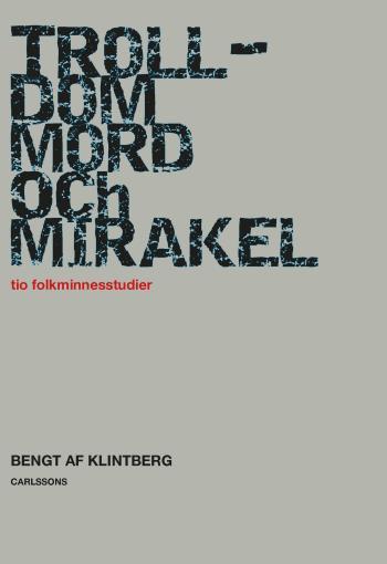 Trolldom, Mord Och Mirakel - Tio Folkminnesstudier