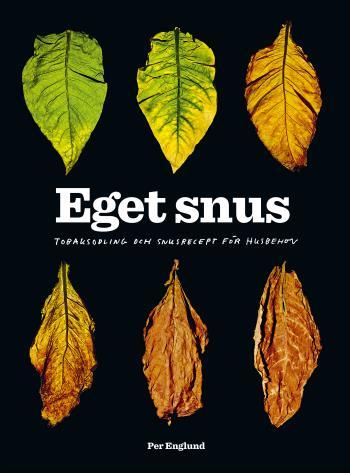 Eget Snus - Tobaksodling Och Snusrecept För Husbehov
